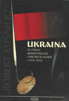 Okładka książki R. Kuśnierza, Ukraina wlatach kolektywizacji iWielkiego Głodu (1929–1933)
