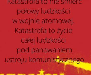 Józef Mackiewicz: Katastrofa to życie całej ludzkości pod panowaniem ustroju komunistycznego.
