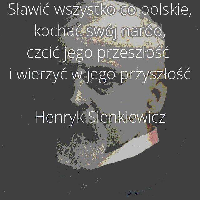 Sławić wszystko co polskie, kochać swój naród, czcić jego przeszłość i wierzyć w jego przyszłość