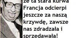 Stefan Kisielewski: Pocieszam się tylko, że ta stara k…a Francja odcierpi jeszcze za naszą krzywdę, zawsze nas zdradzała i sprzedawała!